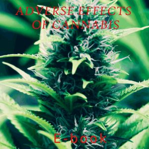 ADVERSE EFFECTS OF CANNABIS